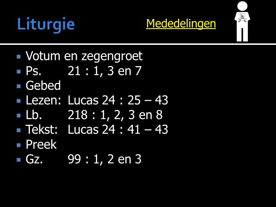  Tekst: Lucas 24 : 41 – 43  Preek  Gz.99 : 1, 2 en 3  Gz.