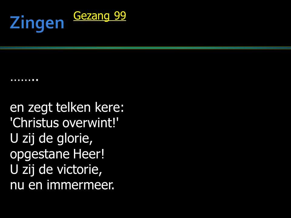 …….. en zegt telken kere: 'Christus overwint!' U zij de glorie, opgestane Heer! U zij de victorie, nu en immermeer. Gezang 99
