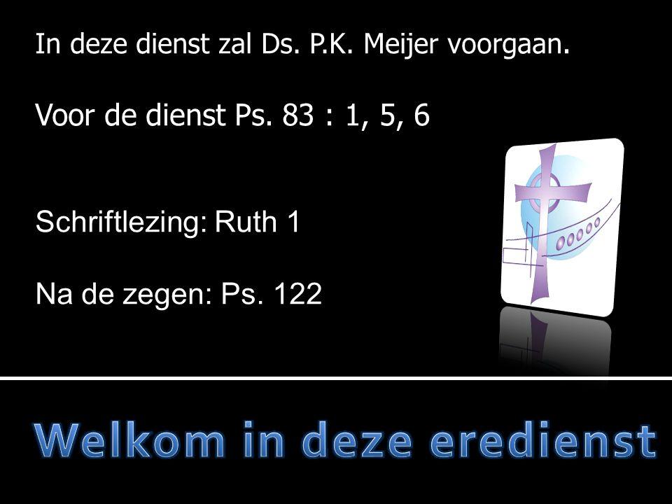 In deze dienst zal Ds. P.K. Meijer voorgaan. Voor de dienst Ps.