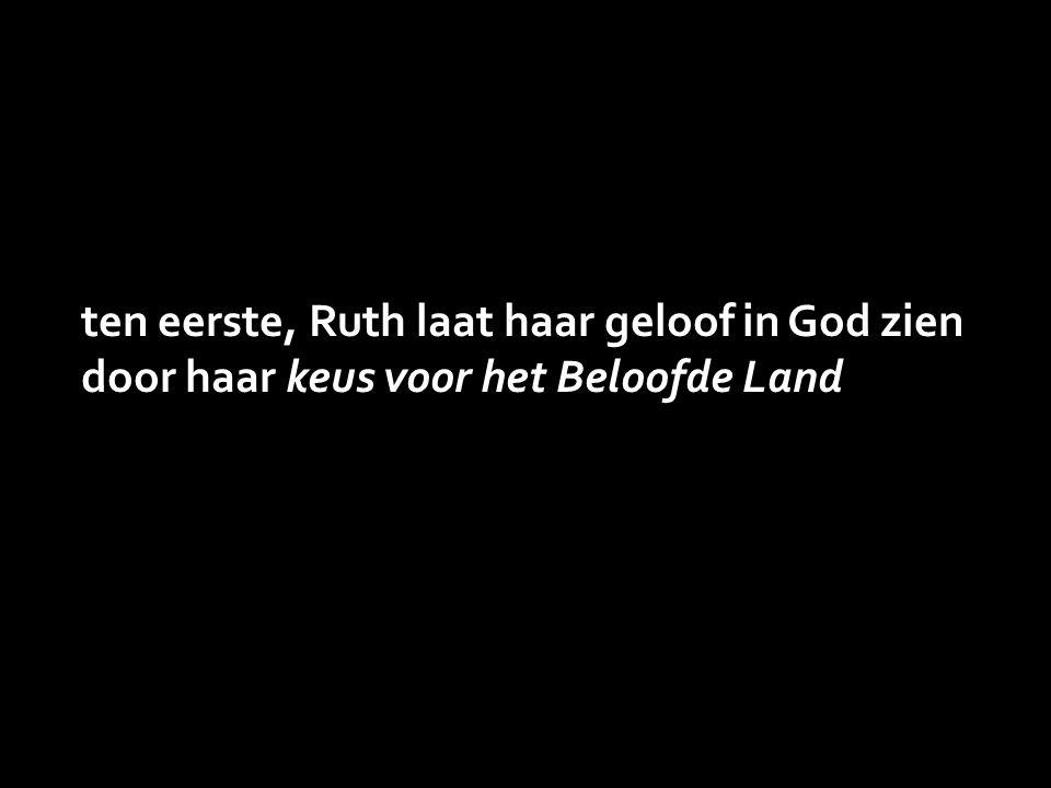 ten eerste, Ruth laat haar geloof in God zien door haar keus voor het Beloofde Land