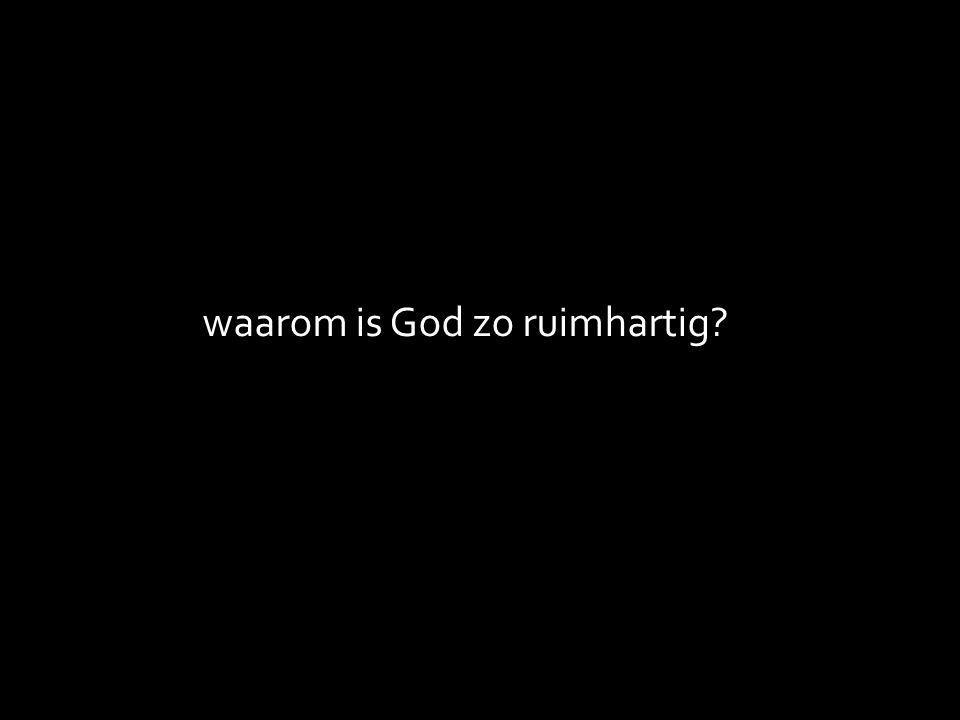 waarom is God zo ruimhartig