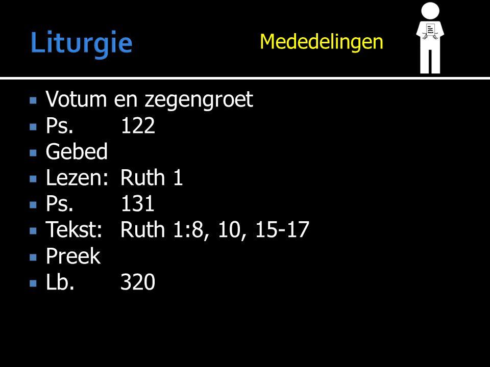 Mededelingen  Votum en zegengroet  Ps.122  Gebed  Lezen:Ruth 1  Ps.131  Tekst:Ruth 1:8, 10, 15-17  Preek  Lb.320