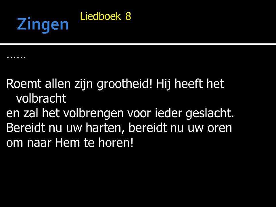 Liedboek 8 …… Roemt allen zijn grootheid.