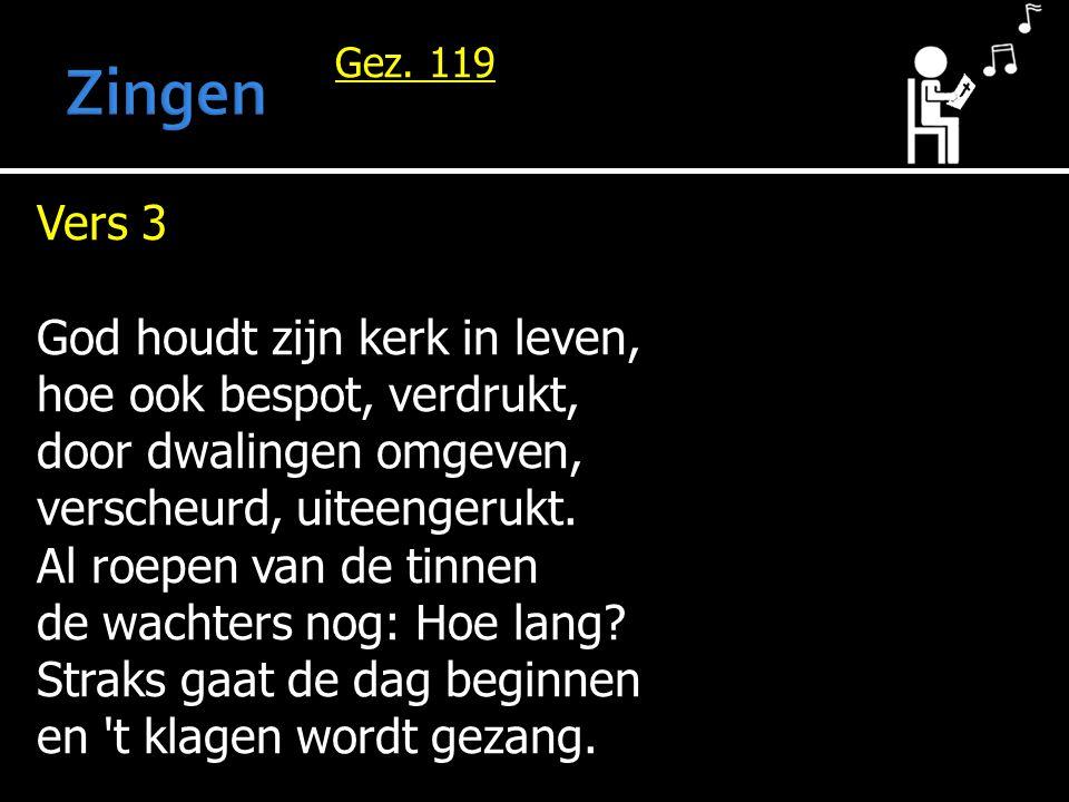 Gez. 119 Vers 3 God houdt zijn kerk in leven, hoe ook bespot, verdrukt, door dwalingen omgeven, verscheurd, uiteengerukt. Al roepen van de tinnen de w