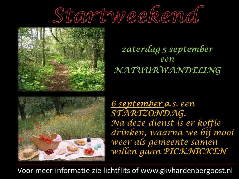 zaterdag 5 september een NATUURWANDELING 6 september a.s. een STARTZONDAG. Na deze dienst is er koffie drinken, waarna we bij mooi weer als gemeente s