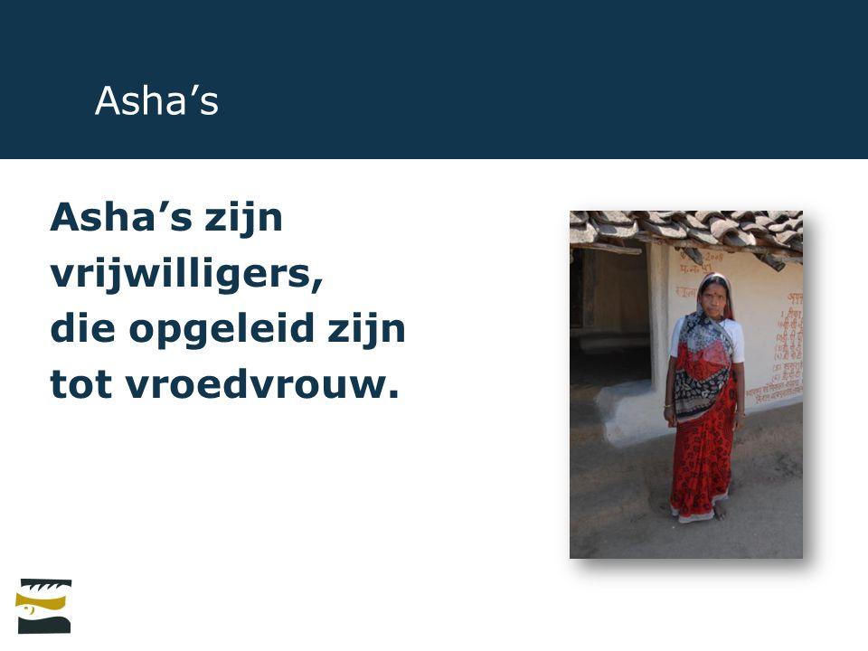 Asha's Asha's zijn vrijwilligers, die opgeleid zijn tot vroedvrouw.