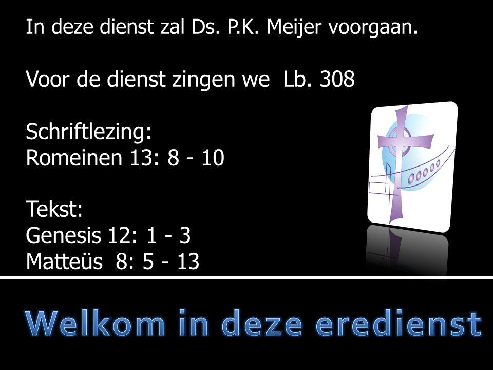 In deze dienst zal Ds. P.K. Meijer voorgaan. Voor de dienst zingen we Lb.