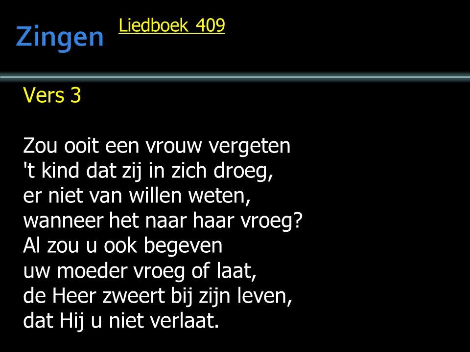 Liedboek 409 Vers 4 Daarom dan niet versagen, maar moedig verder gaan.
