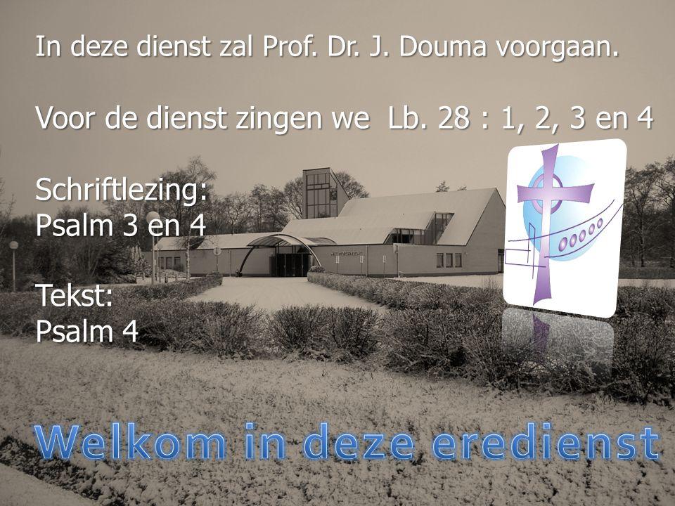 In deze dienst zal Prof. Dr. J. Douma voorgaan.