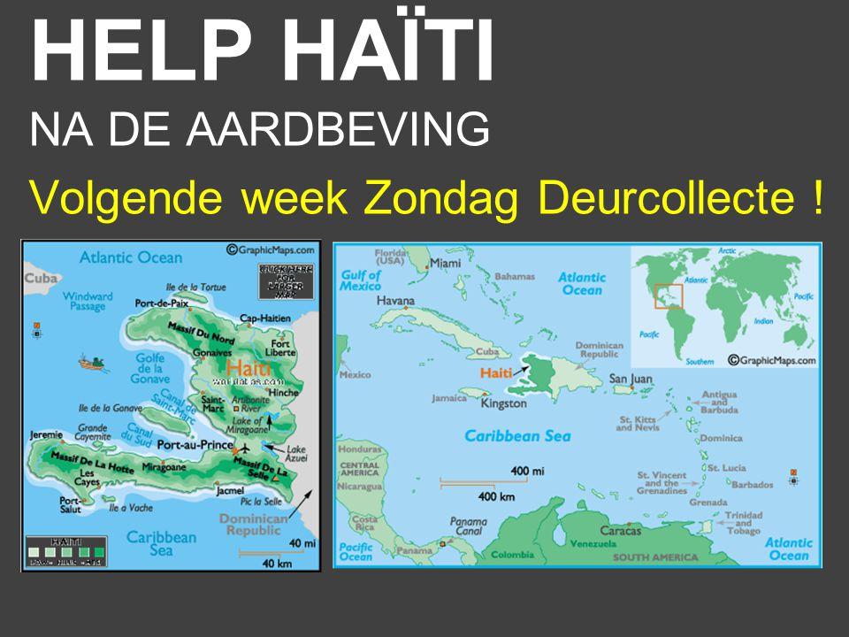 HELP HAÏTI NA DE AARDBEVING Volgende week Zondag Deurcollecte !