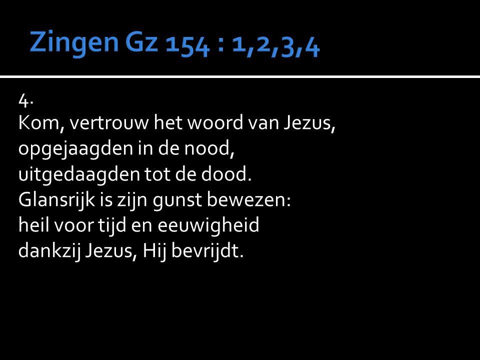4.Kom, vertrouw het woord van Jezus, opgejaagden in de nood, uitgedaagden tot de dood.