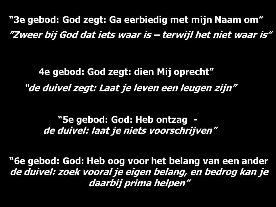 """""""3e gebod: God zegt: Ga eerbiedig met mijn Naam om"""" 4e gebod: God zegt: dien Mij oprecht"""""""