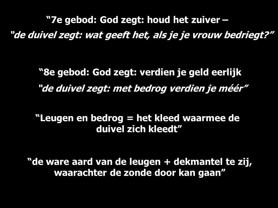 """""""7e gebod: God zegt: houd het zuiver – """"8e gebod: God zegt: verdien je geld eerlijk """"Leugen en bedrog = het kleed waarmee de duivel zich kleedt"""" """"de w"""