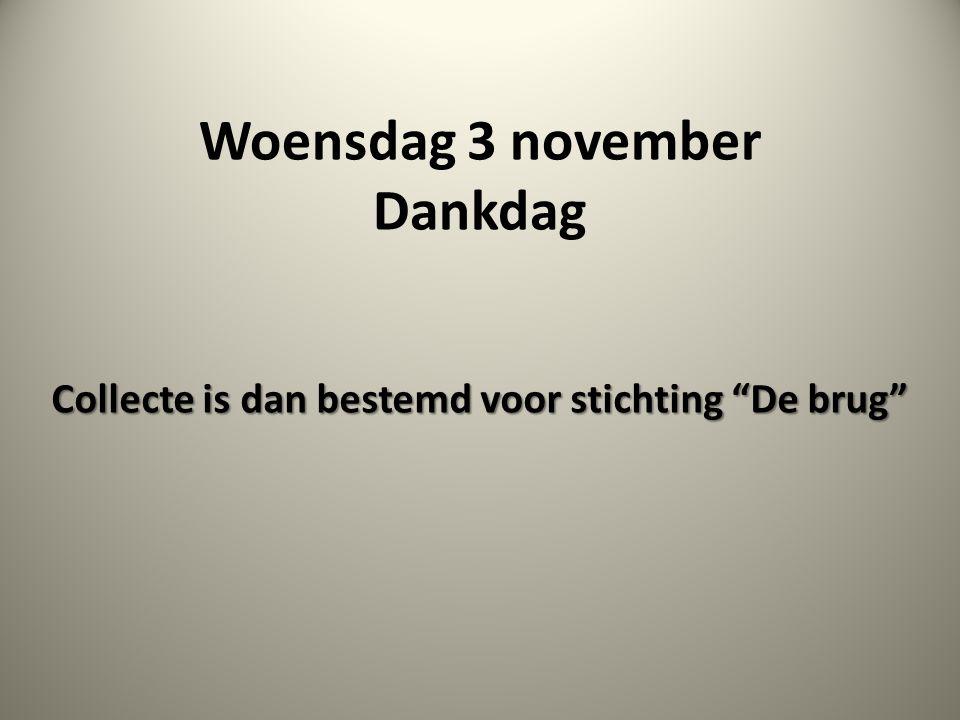 """Woensdag 3 november Dankdag Collecte is dan bestemd voor stichting """"De brug"""""""