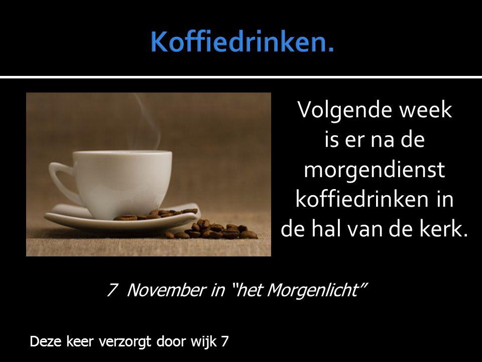 """Volgende week is er na de morgendienst koffiedrinken in de hal van de kerk. Deze keer verzorgt door wijk 7 7 November in """"het Morgenlicht"""""""