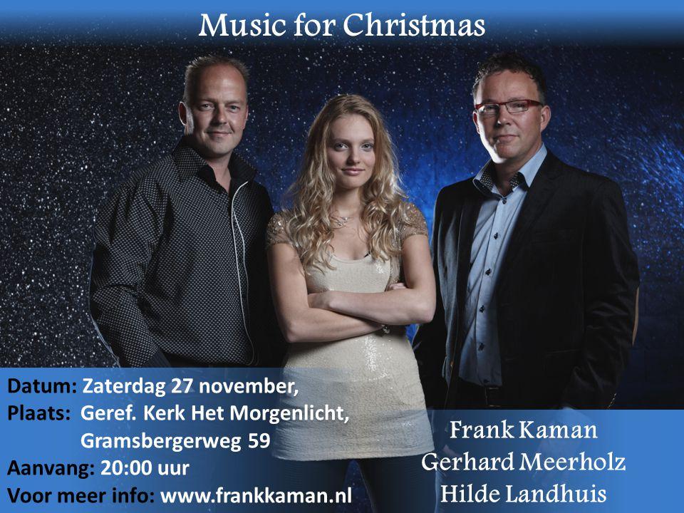 Datum: Zaterdag 27 november, Plaats: Geref. Kerk Het Morgenlicht, Gramsbergerweg 59 Aanvang: 20:00 uur Voor meer info: www.frankkaman.nl Datum: Zaterd