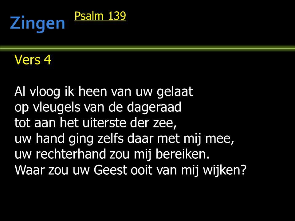 Psalm 139 Vers 4 Al vloog ik heen van uw gelaat op vleugels van de dageraad tot aan het uiterste der zee, uw hand ging zelfs daar met mij mee, uw rech