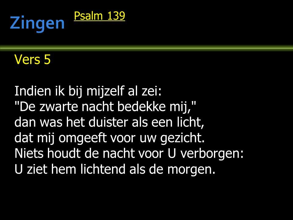 Psalm 139 Vers 5 Indien ik bij mijzelf al zei:
