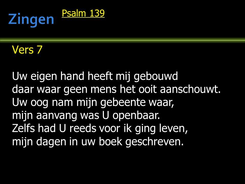 Psalm 139 Vers 7 Uw eigen hand heeft mij gebouwd daar waar geen mens het ooit aanschouwt. Uw oog nam mijn gebeente waar, mijn aanvang was U openbaar.