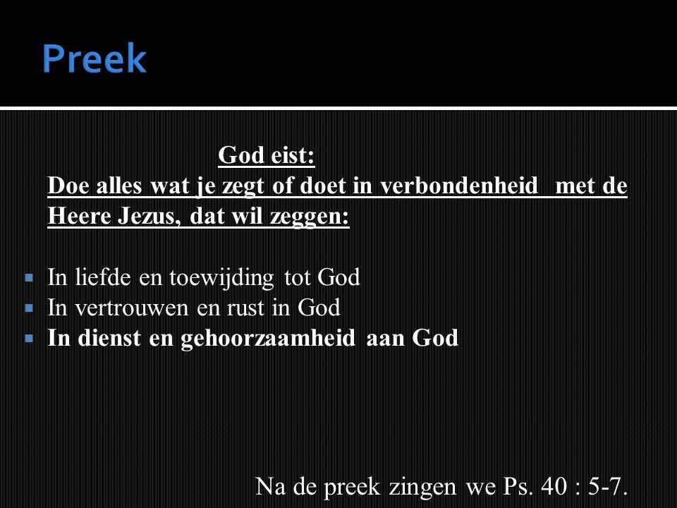 God eist: Doe alles wat je zegt of doet in verbondenheid met de Heere Jezus, dat wil zeggen:  In liefde en toewijding tot God  In vertrouwen en rust