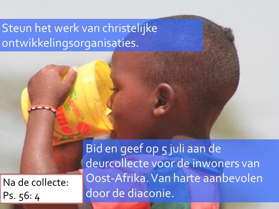 Steun het werk van christelijke ontwikkelingsorganisaties. Bid en geef op 5 juli aan de deurcollecte voor de inwoners van Oost-Afrika. Van harte aanbe