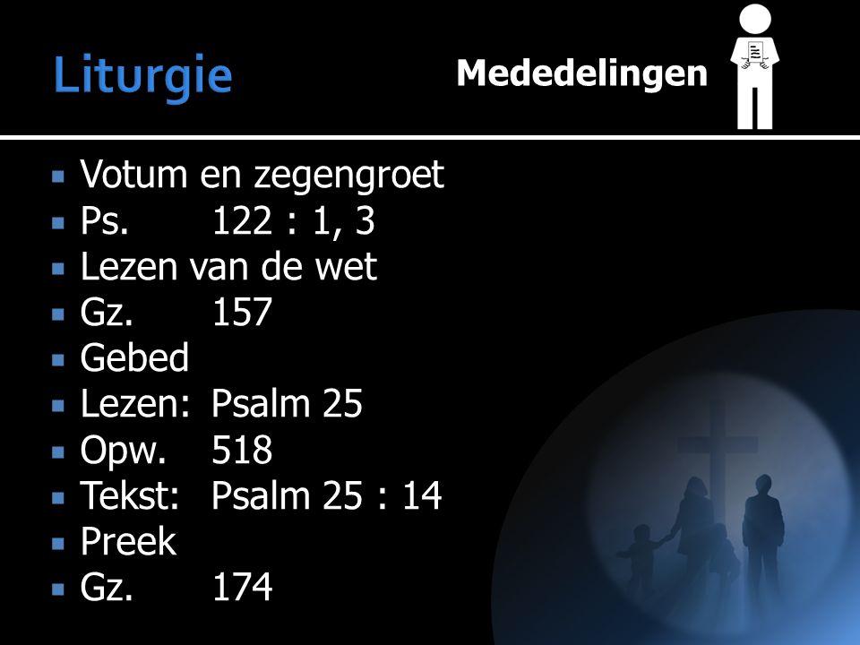 Mededelingen  Votum en zegengroet  Ps.122 : 1, 3  Lezen van de wet  Gz.157  Gebed  Lezen:Psalm 25  Opw.518  Tekst:Psalm 25 : 14  Preek  Gz.174