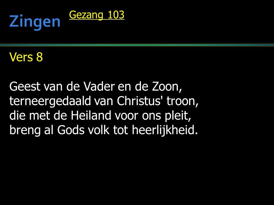 Vers 8 Geest van de Vader en de Zoon, terneergedaald van Christus troon, die met de Heiland voor ons pleit, breng al Gods volk tot heerlijkheid.