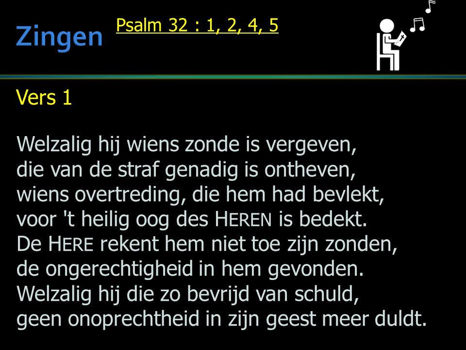 Vers 1 Welzalig hij wiens zonde is vergeven, die van de straf genadig is ontheven, wiens overtreding, die hem had bevlekt, voor 't heilig oog des H ER