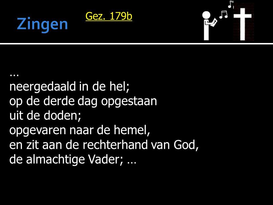 Gez. 179b … neergedaald in de hel; op de derde dag opgestaan uit de doden; opgevaren naar de hemel, en zit aan de rechterhand van God, de almachtige V