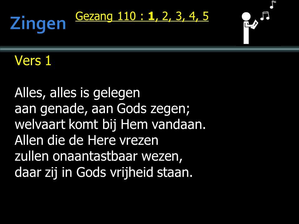 Vers 1 Alles, alles is gelegen aan genade, aan Gods zegen; welvaart komt bij Hem vandaan. Allen die de Here vrezen zullen onaantastbaar wezen, daar zi