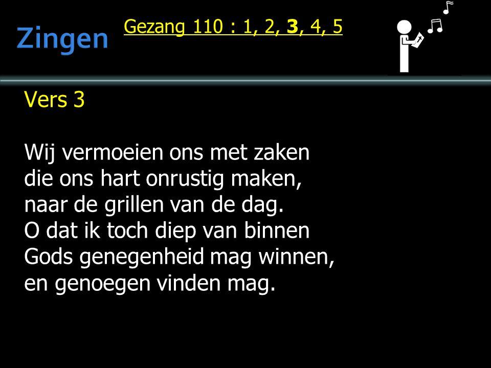 Vers 3 Wij vermoeien ons met zaken die ons hart onrustig maken, naar de grillen van de dag. O dat ik toch diep van binnen Gods genegenheid mag winnen,