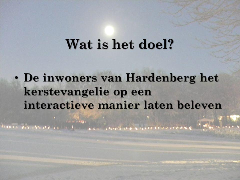 Wat is het doel? De inwoners van Hardenberg het kerstevangelie op een interactieve manier laten beleven De inwoners van Hardenberg het kerstevangelie
