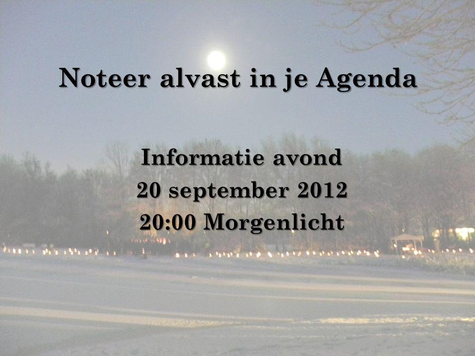 Noteer alvast in je Agenda Informatie avond 20 september 2012 20:00 Morgenlicht