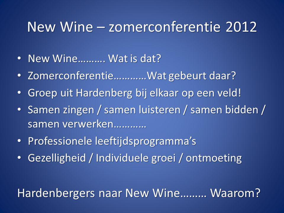 New Wine – zomerconferentie 2012 New Wine………. Wat is dat? New Wine………. Wat is dat? Zomerconferentie…………Wat gebeurt daar? Zomerconferentie…………Wat gebeu