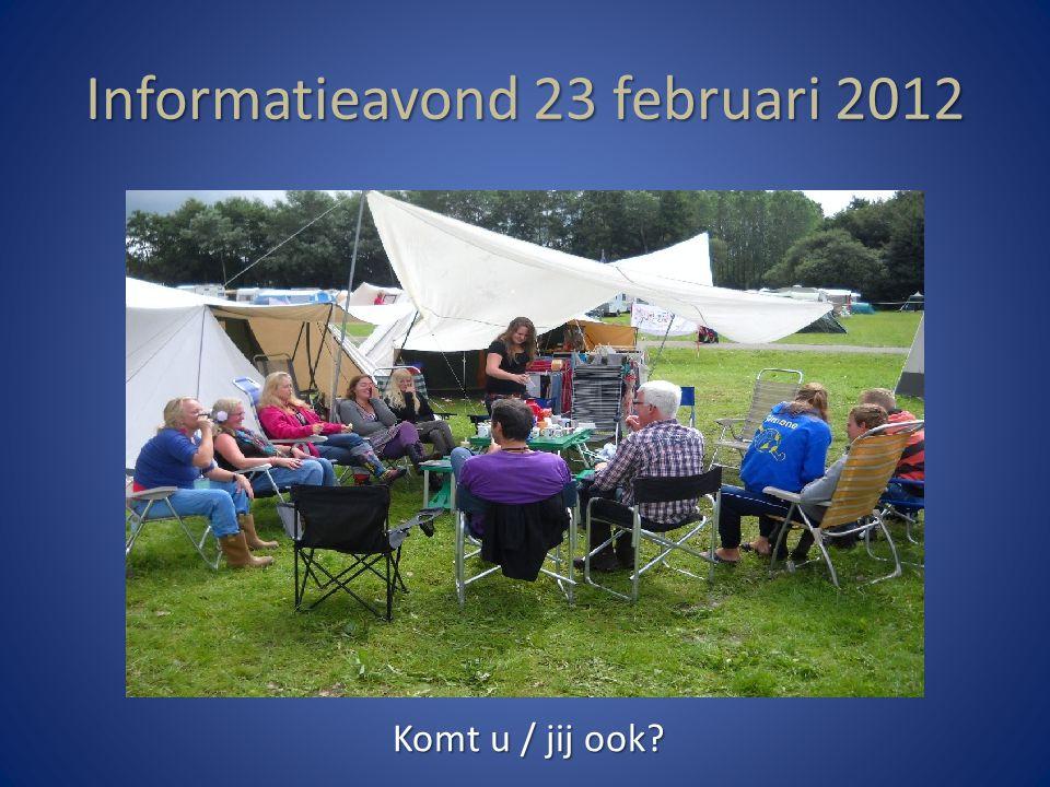Informatieavond 23 februari 2012 Komt u / jij ook
