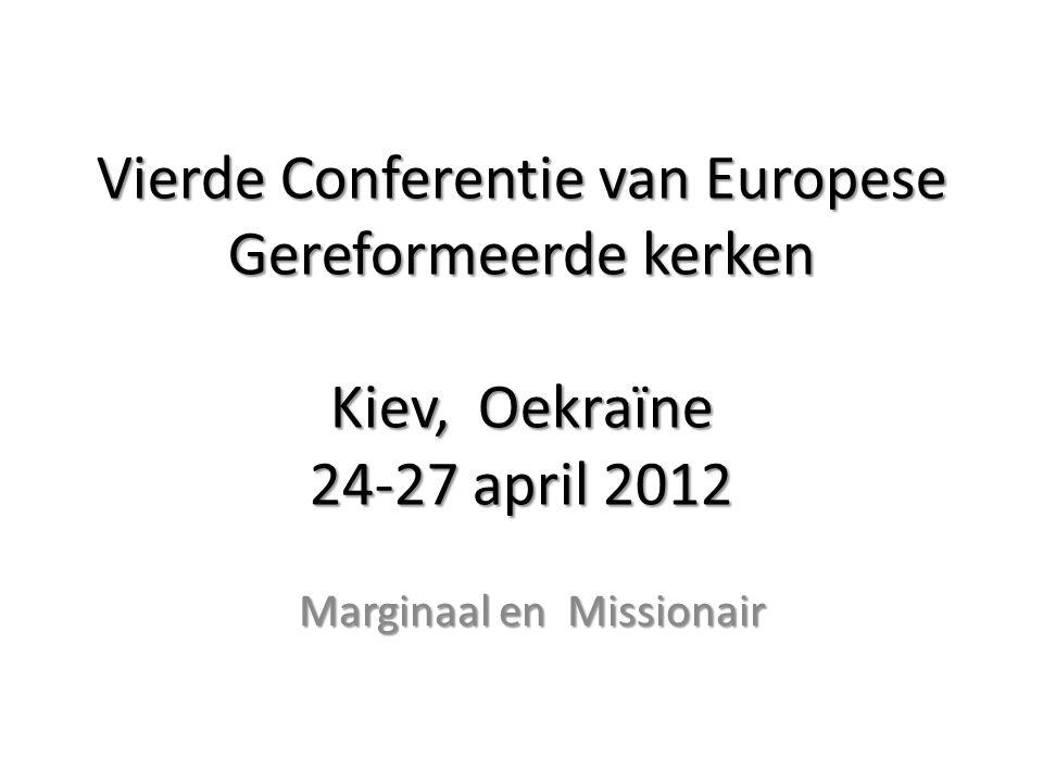 Vierde Conferentie van Europese Gereformeerde kerken Kiev, Oekraïne 24-27 april 2012 Marginaal en Missionair