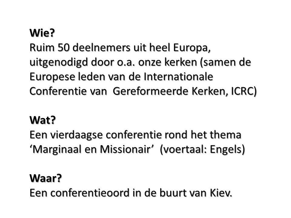Wie. Ruim 50 deelnemers uit heel Europa, uitgenodigd door o.a.