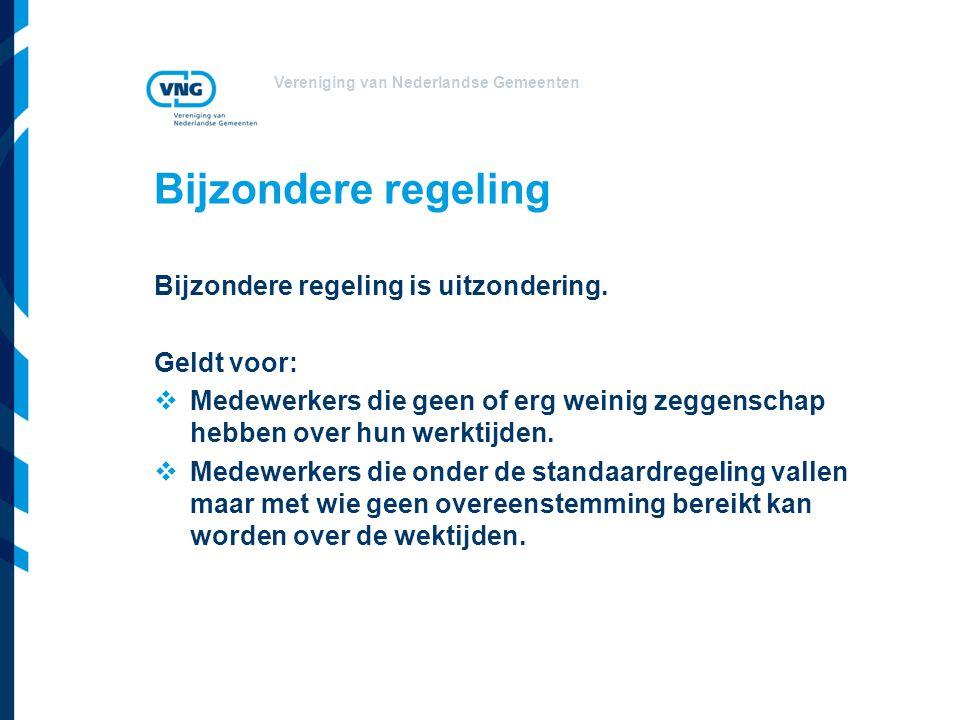 Vereniging van Nederlandse Gemeenten Bijzondere regeling Bijzondere regeling is uitzondering. Geldt voor:  Medewerkers die geen of erg weinig zeggens