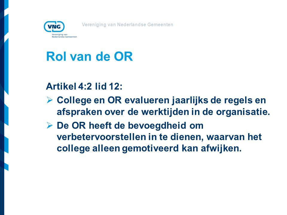 Vereniging van Nederlandse Gemeenten Rol van de OR Artikel 4:2 lid 12:  College en OR evalueren jaarlijks de regels en afspraken over de werktijden i