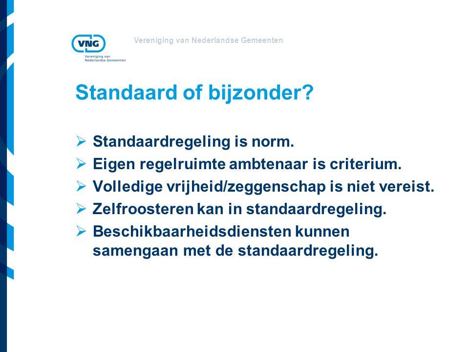 Vereniging van Nederlandse Gemeenten Standaard of bijzonder?  Standaardregeling is norm.  Eigen regelruimte ambtenaar is criterium.  Volledige vrij