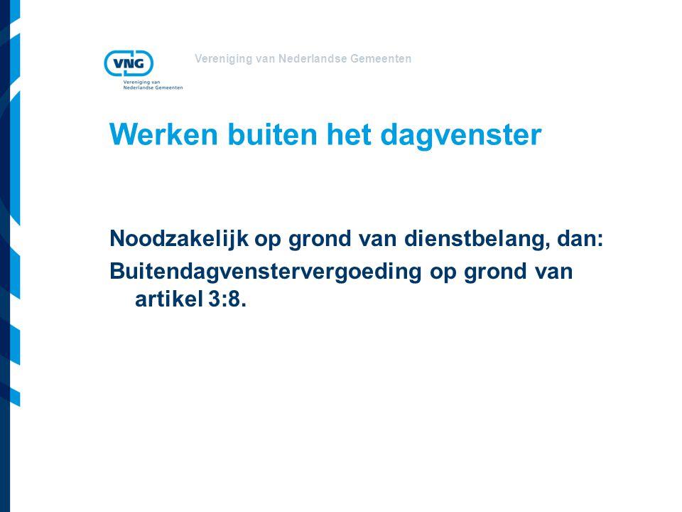 Vereniging van Nederlandse Gemeenten Werken buiten het dagvenster Noodzakelijk op grond van dienstbelang, dan: Buitendagvenstervergoeding op grond van