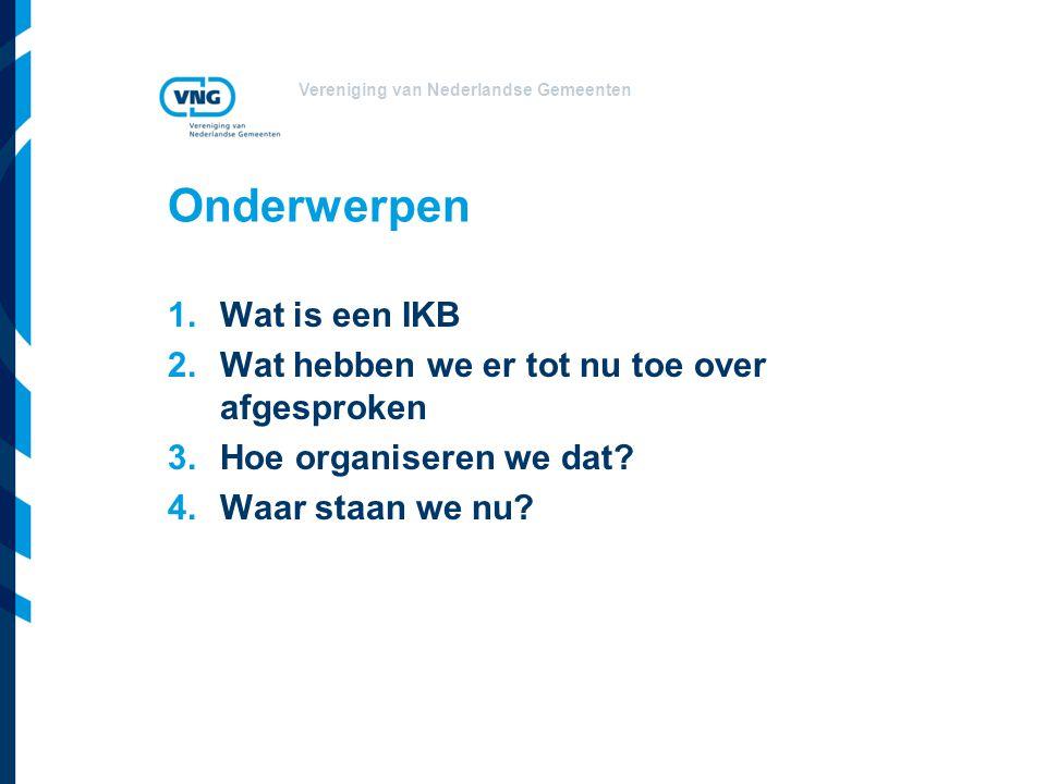 Vereniging van Nederlandse Gemeenten Onderwerpen 1.Wat is een IKB 2.Wat hebben we er tot nu toe over afgesproken 3.Hoe organiseren we dat? 4.Waar staa