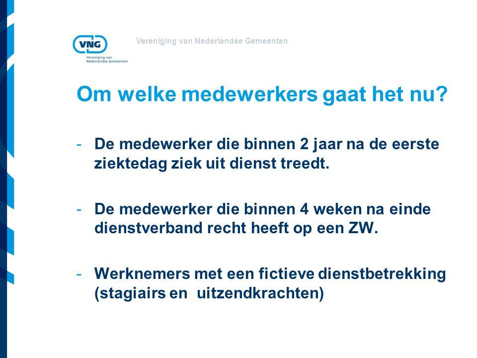 Vereniging van Nederlandse Gemeenten Om welke medewerkers gaat het nu? -De medewerker die binnen 2 jaar na de eerste ziektedag ziek uit dienst treedt.