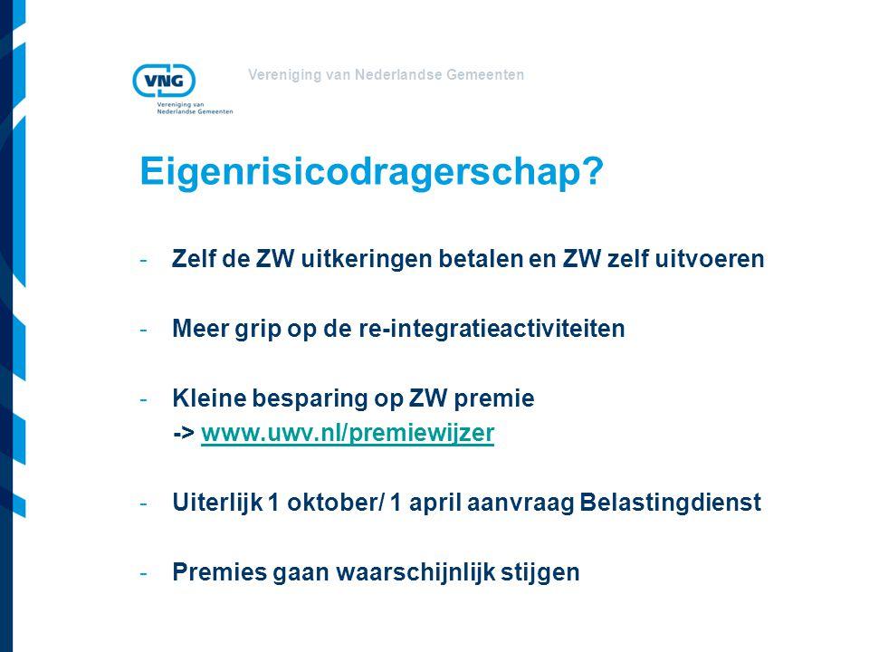 Vereniging van Nederlandse Gemeenten Eigenrisicodragerschap? -Zelf de ZW uitkeringen betalen en ZW zelf uitvoeren -Meer grip op de re-integratieactivi