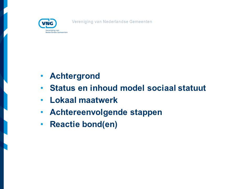 Vereniging van Nederlandse Gemeenten Achtergrond Status en inhoud model sociaal statuut Lokaal maatwerk Achtereenvolgende stappen Reactie bond(en)