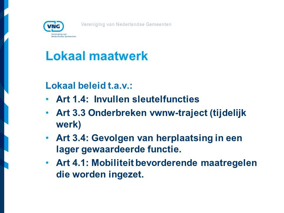 Vereniging van Nederlandse Gemeenten Lokaal maatwerk Lokaal beleid t.a.v.: Art 1.4: Invullen sleutelfuncties Art 3.3 Onderbreken vwnw-traject (tijdeli