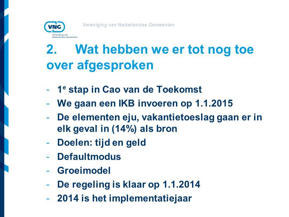 Vereniging van Nederlandse Gemeenten 2.Wat hebben we er tot nog toe over afgesproken -1 e stap in Cao van de Toekomst -We gaan een IKB invoeren op 1.1