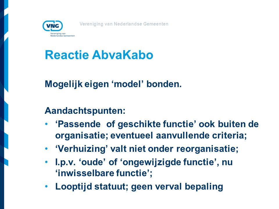 Vereniging van Nederlandse Gemeenten Reactie AbvaKabo Mogelijk eigen 'model' bonden. Aandachtspunten: 'Passende of geschikte functie' ook buiten de or