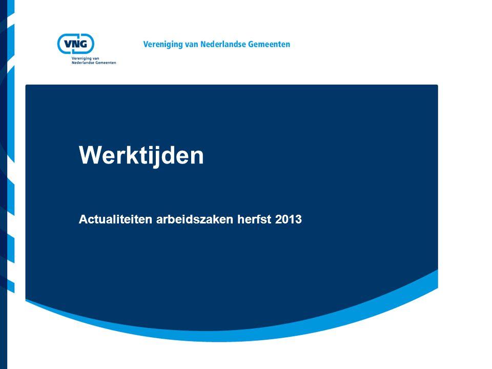 Werktijden Actualiteiten arbeidszaken herfst 2013