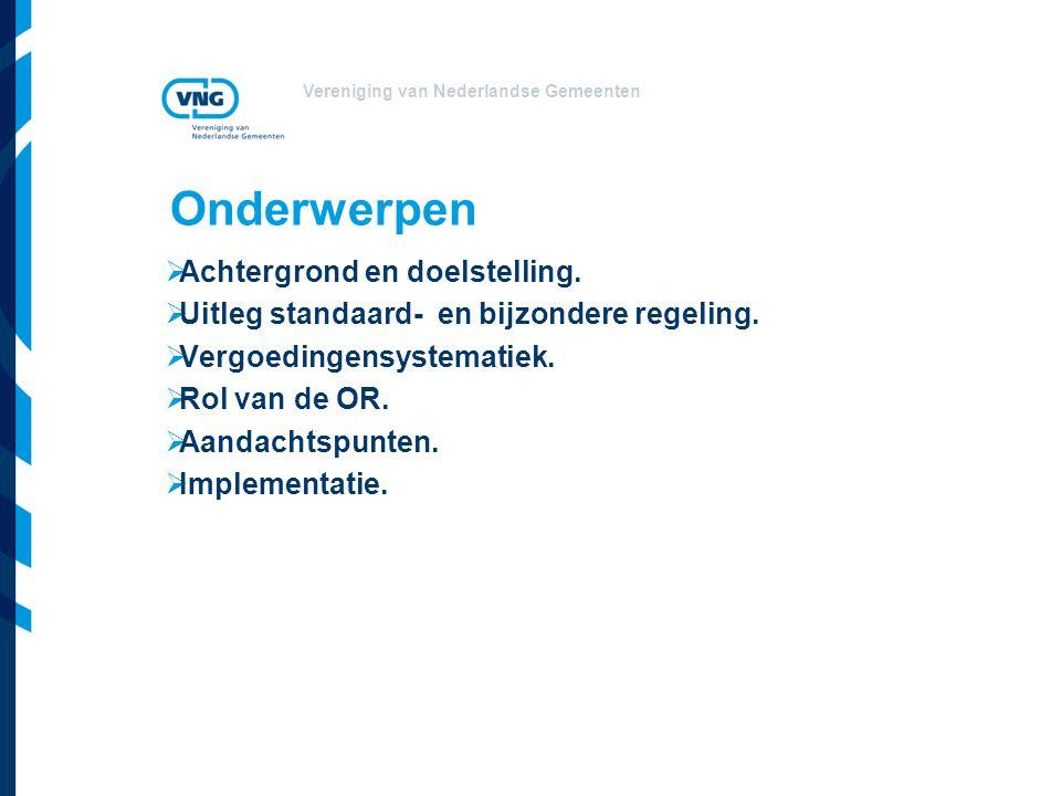 Vereniging van Nederlandse Gemeenten Onderwerpen  Achtergrond en doelstelling.  Uitleg standaard- en bijzondere regeling.  Vergoedingensystematiek.
